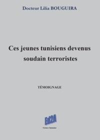 Lilia Bouguira - Ces jeunes tunisiens devenus soudain terroristes.