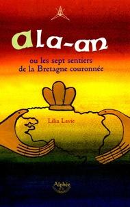 Lilia Lavie - Ala-an - Ou les sept sentiers de la Bretagne couronnée.
