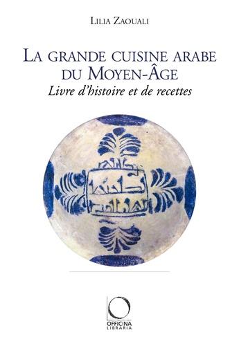 Lilia Zaouali - La grande cuisine arabe du moyen âge - Livre d'histoire et de recettes.