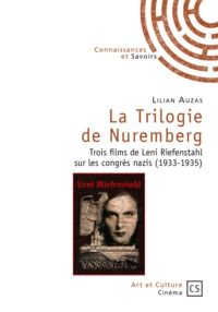 Lilian Auzas - La Trilogie de Nuremberg - Trois films de Leni Riefenstahl sur les congrès nazis (1933-1935).