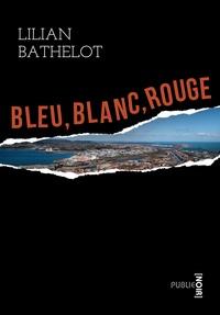 Lilian Bathelot - Bleu Blanc Rouge - un braquage qui tourne mal, le cimetière marin de Sète, la révolte des vignerons des Corbières....
