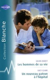 Lilian Darcy et Lucy Clarck - Les hommes de sa vie ; Un nouveau patron à l'hôpital.