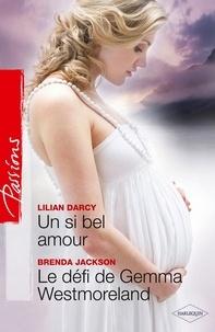 Lilian Darcy et Brenda Jackson - Un si bel amour - Le défi de Gemma Westmoreland.