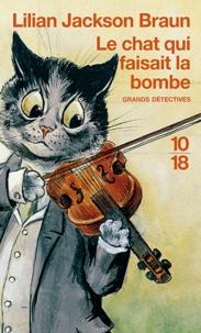 Lilian Jackson Braun - Le chat qui faisait la bombe.