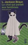Lilian Jackson Braun - Le chat qui parlait aux fantômes.