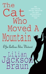 Lilian Jackson Braun - The Cat Who Moved a Mountain (The Cat Who… Mysteries, Book 13) - An enchanting feline crime novel for cat lovers everywhere.