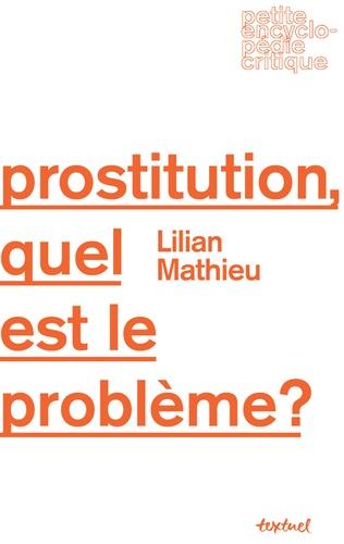 Lilian Mathieu - Prostitution, quel est le problème ?.