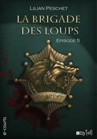 Lilian Peschet - La Brigade des loups - Episode 5.