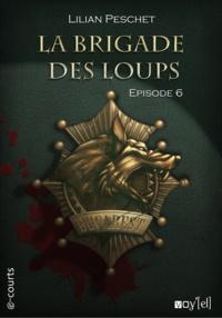 Lilian Peschet - La Brigade des loups - Episode 6.