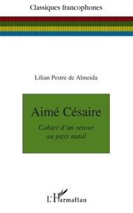 Lilian Pestre de Almeida - Aimé Césaire - Cahier d'un retour au pays natal.