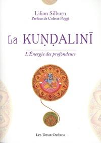Lilian Silburn - La kundalini - L'énergie des profondeurs. Etude d'ensemble d'après les textes du sivaïsme non-dualiste du Kasmir.
