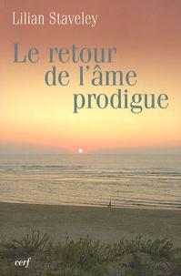 Lilian Staveley - Le Retour de l'âme prodigue suivi de L'Histoire d'amour de l'âme et de La Fontaine d'or.
