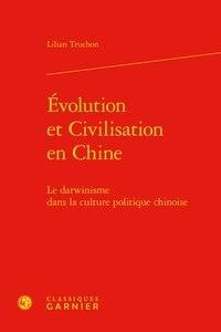 Lilian Truchon - Evolution et civilisation en Chine - Le darwinisme dans la culture politique chinoise.