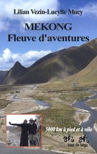 Lilian Vezin et Lucylle Mucy - Mékong - Fleuve d'aventures.