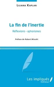 Liliana Kaplan - La fin de l'inertie - Réflexions - aphorismes.
