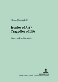 Liliana Sikorska - Ironies of Art/Tragedies of Life - Essays on Irish Literature.