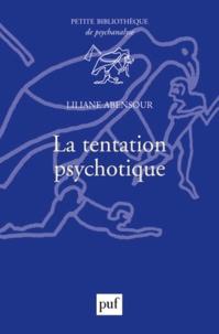 Liliane Abensour - La tentation psychotique.