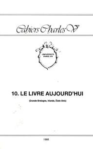 Liliane Abensour et Claire Bruyère - Le livre aujourd'hui (Grande-Bretagne, Irlande, Etats-Unis).