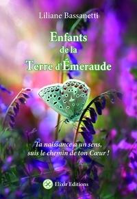 Liliane Bassanetti - Enfants de la terre d'émeraude - Ta naissance a un sens, suis le chemin de ton coeur.