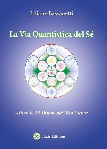 Liliane Bassanetti - La Via Quantistica del Sé - Attivo le 12 ottave del mio cuore.