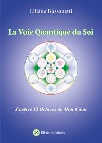 Liliane Bassanetti - La Voie Quantique du Soi - J'active 12 Octaves de mon Coeur.