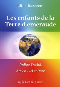 Liliane Bassanetti - Les enfants de la Terre d'émeraude - Indigo, cristal, arc-en-ciel et doré.