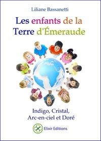 Liliane Bassanetti - Les enfants de la Terre d'Emeraude - Indigo, cristal, arc-en-ciel et doré.