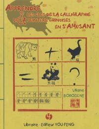 Apprendre les clés de la calligraphie et de la peinture chinoise en s'amusant - Liliane Borodine |