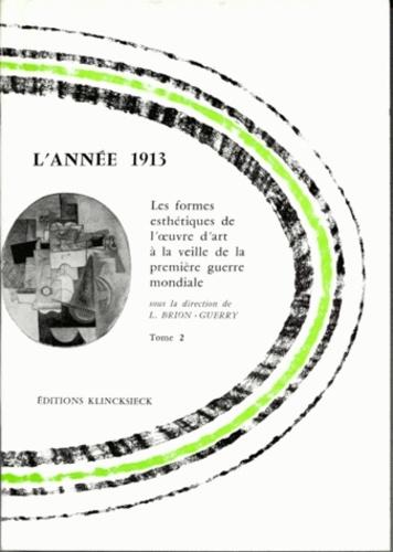 Liliane Brion-Guerry - L'année 1913, pack en 2 volumes : tomes 1 et 2 - Les formes esthétiques de l'oeuvre d'art à la veille de la première guerre mondiale.