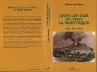 Liliane Chauleau - Dans les îles du vent, la Martinique - XVIIe-XIXe siècle.