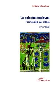 Liliane Chauleau - La voix des esclaves - Foi et société aux Antilles (XVIIe-XIXe siècle).