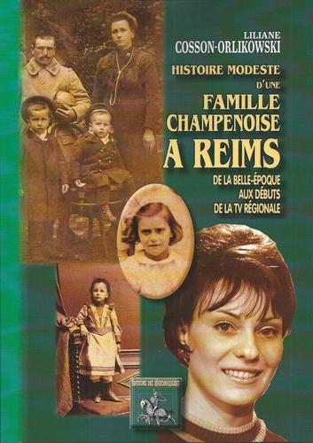 Liliane Cosson-Orlikowski - Histoire modeste d'une famille champenoise à Reims - De la Belle-Epoque aux débuts de la TV régionale.