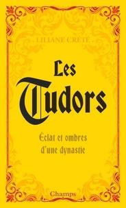 Liliane Crété - Les Tudors - Eclats et ombres d'une dynastie.