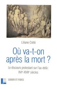 Liliane Crété - Où va-t-on après la mort ? - Le discours protestant sur l'au-delà : XVIe-XVIIIe siècles.
