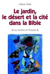 Liliane Crété - Penser le jardin, le désert et la cité dans la Bible : les mythes et l'histoire.