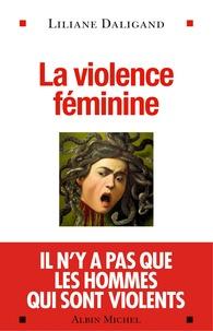 Liliane Daligand - La violence féminine.