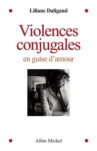 Liliane Daligand - Violences conjugales en guise d'amour.