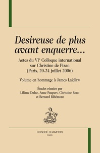 Liliane Dulac et Anne Paupert - Desireuse de plus avant enquerre... - Actes du VIe Colloque international sur Christine de Pizan (Paris, 20-24 juillet 2006) - Volume en hommage à James Laidlaw.