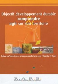 Liliane Duport et Magali Bardou - Comprendre & agir sur son territoire  : Objectif développement durable - Retours d'expérience et recommandations pour l'Agenda 21 local.