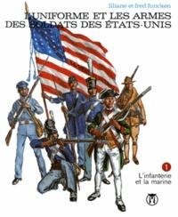 Liliane Funcken et Fred Funcken - L'uniforme et les armes des soldats des Etats-Unis - Tome 1.