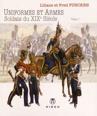 Liliane Funcken et Fred Funcken - Soldats du XIXe siècle - Tome 1, 1814-1850.