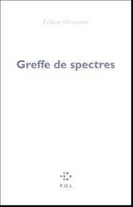 Liliane Giraudon - Greffe de spectres.