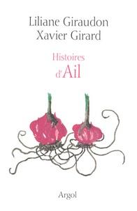 Liliane Giraudon et Xavier Girard - Histoires d'ail.
