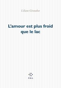 Liliane Giraudon - L'amour est plus froid que le lac.