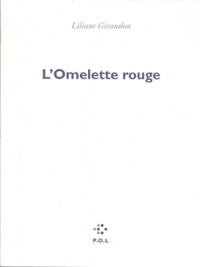 Liliane Giraudon - L'Omelette rouge.