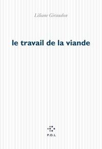 Liliane Giraudon - Le travail de la viande.