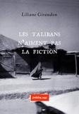 Liliane Giraudon - Les Talibans n'aiment pas la fiction - Sous la littérature, les dangers de l'histoire....