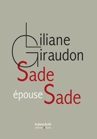 Liliane Giraudon - Sade épouse Sade.