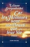 Liliane Guignabodet - Car les hommes sont meilleurs que leur vie.