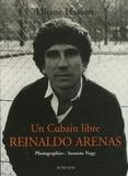 Liliane Hasson - Reinaldo Arenas - Un Cubain libre.